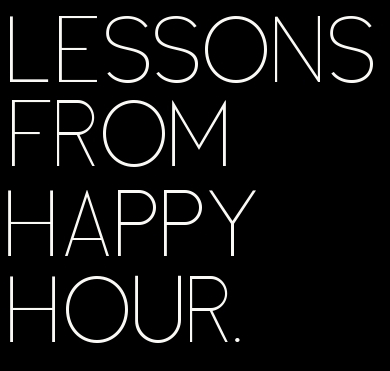 LESSONS FROM HAPPY HOUR - Lifestyle Blog